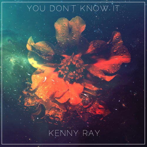 YOU DON'T KNOW IT - KENNY RAY